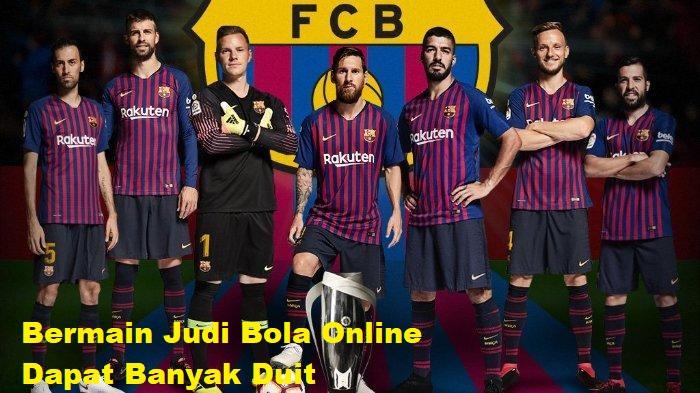 Bermain Judi Bola Online Dapat Banyak Duit