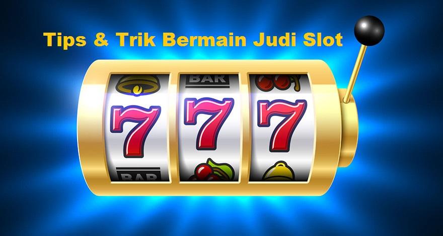 Tips & Trik Bermain Judi Slot
