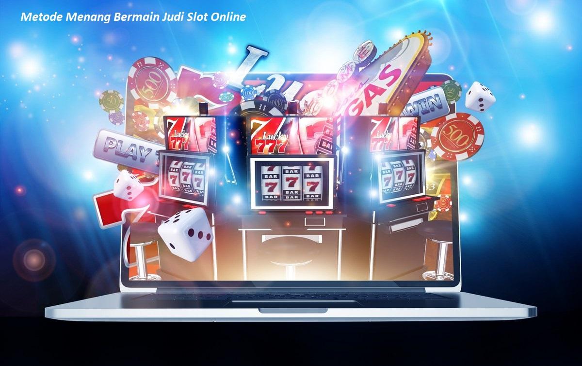 Metode Menang Bermain Judi Slot Online